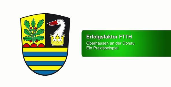 Oberhausen an der Donau - Erfolgsfaktor FTTH Ausbau